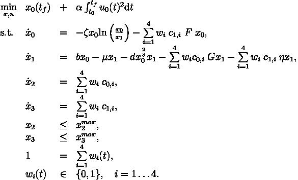 \begin{array}{llcl}  \displaystyle \min_{x, u} & x_0(t_f) &+& \alpha \int_{t_0}^{t_f} u_0(t)^2 \text{d}t   \\[1.5ex]  \mbox{s.t.} & \dot{x}_0 & = & - \zeta x_0 \text{ln} \left( \frac{x_0}{x_1} \right) - \sum\limits_{i=1}^{4} w_i\;c_{1,i}\; F \; x_0 , \\              & \dot{x}_1 & = & b x_0 - \mu x_1 - d x_0^{\frac{2}{3}}x_1 -\sum\limits_{i=1}^{4} w_i c_{0,i} \; G x_1 - \sum\limits_{i=1}^{4} w_i\;c_{1,i} \; \eta x_1,  \\              & \dot{x}_2 & = & \sum\limits_{i=1}^{4} w_i\;c_{0,i},  \\              & \dot{x}_3 & = & \sum\limits_{i=1}^{4} w_i\;c_{1,i}, \\ [1.5ex]              & x_2 & \leq & x_2^{max},  \\              & x_3 & \leq & x_3^{max},\\ & 1 &=& \sum\limits_{i=1}^{4}w_i(t), \\  & w_i(t) &\in&  \{0, 1\}, \quad i=1\ldots 4. \end{array}