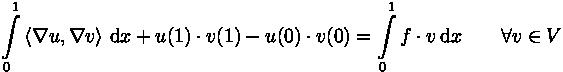 \int\limits_0^1 \left\langle \nabla u, \nabla v \right\rangle \,\mathrm{d}x + u(1) \cdot v(1) - u(0) \cdot v(0) = \int\limits_0^1 f \cdot v \,\mathrm{d}x \qquad \forall v \in V
