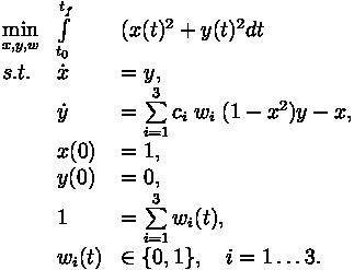 \begin{array}{lll}\min\limits_{x,y,w}  & \int\limits_{t_0}^{t_f} & (x(t)^2+y(t)^2 dt\\s.t. &  \dot x & = y,\\&\dot y & =  \sum\limits_{i=1}^{3} c_{i}\;  w_i \;(1-x^2) y-x,\\& x(0) & =1,\\& y(0) & =0,\\& 1 &= \sum\limits_{i=1}^{3}w_i(t), \\ & w_i(t) &\in  \{0, 1\}, \quad i=1\ldots 3.\end{array}