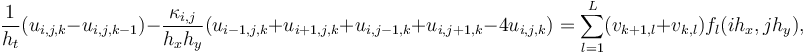 \frac{1}{h_t}(u_{i,j,k}-u_{i,j,k-1}) -  \frac{\kappa_{i,j}}{h_x h_y}(u_{i-1,j,k}+u_{i+1,j,k}+u_{i,j-1,k}+u_{i,j+1,k}-4u_{i,j,k}) =   \sum\limits_{l=1}^L(v_{k+1,l}+v_{k  ,l} )f_l(ih_x,jh_y),